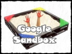 Pengertian Google Sandbox Dan Cara Mengatasinya